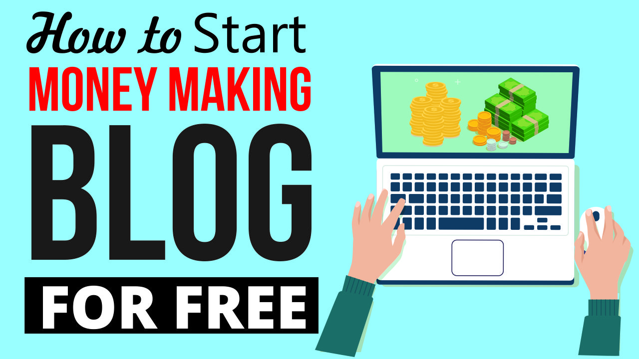 How to Start a Money Making Blog for FREE – With WordPress, Google AdSense, Affiliate Marketing etc.