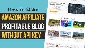 How to Make MONEY MAKING Affiliate Marketing Blog FOR FREE using WordPress – Without Amazon API KEY